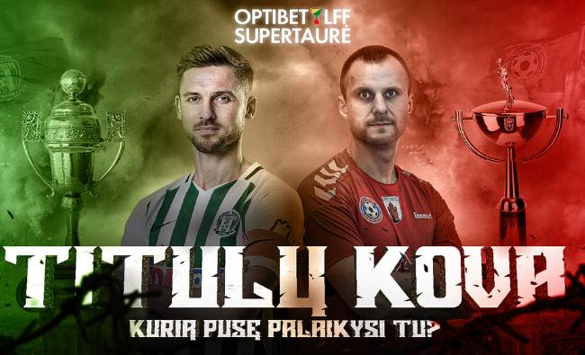 Akis į akį: kovoje dėl Optibet LFF supertaurės – tituluotų Vilniaus ir Panevėžio klubų kapitonų susitikimas