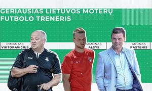 Geriausi Lietuvos moterų futbolo treneriai iš arti: vaikystės svajonės, trenerio idealas ir mėgstamiausia šventė