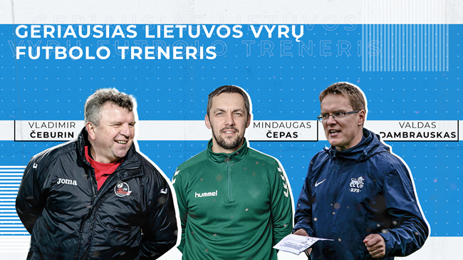 Geriausi Lietuvos vyrų futbolo treneriai iš arti: įsimintiniausios rungtynės, rytiniai ritualai ir nepamirštamos datos