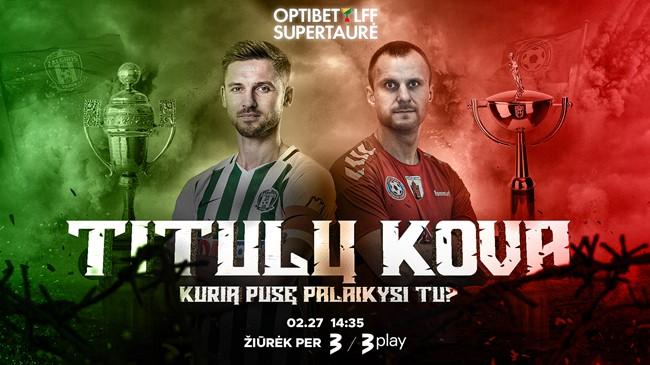 """""""Žalgirio"""" ir """"Panevėžio"""" akistata dėl Optibet LFF supertaurės – vasario 27-ąją"""