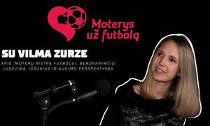 Vilma Zurzė: moterų aistra futbolui, bendraminčių judėjimas, iššūkiai ir perspektyvos